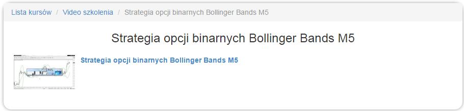 Po założeniu konta przejdź do szkoleń wideo i na liście znajdź Strategię opcji binarnych Bollinger Bands. Już od przyszłego roku zmiana szaty graficznej strefy Learn!