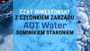 Interaktywny czat inwestorski z członkiem zarządu AQT Water S.A. Dominikiem Staroniem