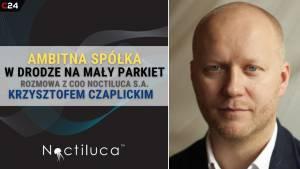 Noctiluca przyciąga uwagę funduszy VS. Rozmowa z Krzysztofem Czaplickim w Comparic24.tv