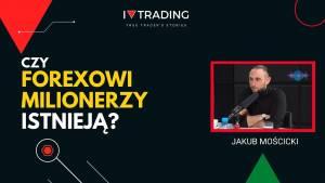 Czy milionerzy na rynku Forex istnieją? Odpowiada Jakub Mościcki