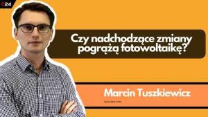"""Co dalej z fotowoltaiką i programem """"Mój prąd""""? Komentuje Marcin Tuszkiewicz"""
