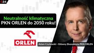 PKN Orlen stawia na zieloną transformację i planuję osiągnąć neutralność emisyjną do 2050 roku