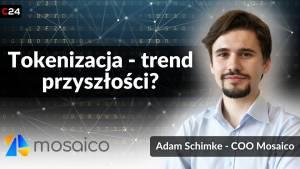 Tokenizacja wszystkiego: Mosaico i token MOS. Rozmowa z Adamem Schimke, COO Mosaico